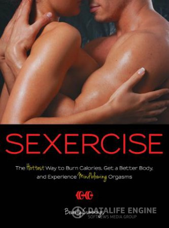 Sexercise - The Hottest Way to Burn Calories, Get a Better Body, and Experi ...